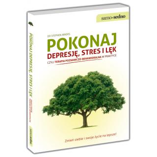 Pokonaj depresję, stres i lęk, czyli terapia poznawczo-behawioralna w praktyce