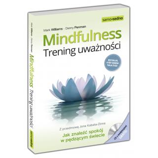 Mindfulness. Trening uważności Jak znaleźć spokój w pędzącym świecie (Książka + Audio CD)