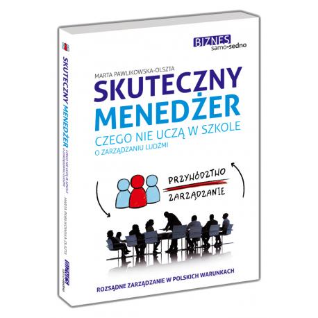 Skuteczny menedżer Czego nie uczą w szkole o zarządzaniu ludźmi (Książka)