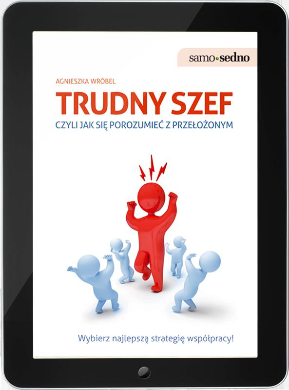 Trudny szef, czyli jak porozumieć się z przełożonym (e-book)