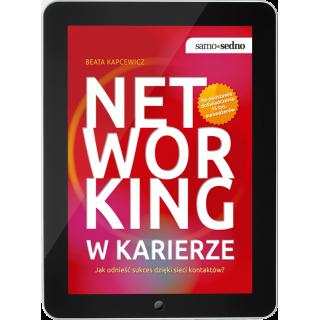 Networking w karierze. Jak odnieść sukces dzięki sieci kontaktów? (e-book)