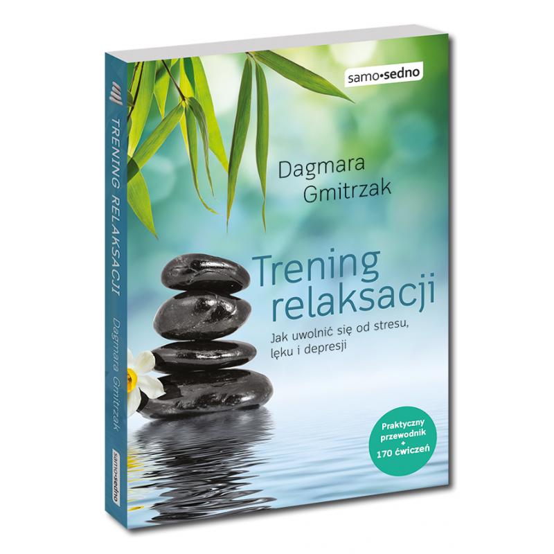 Trening relaksacji. Jak uwolnić się od stresu, lęku i depresji