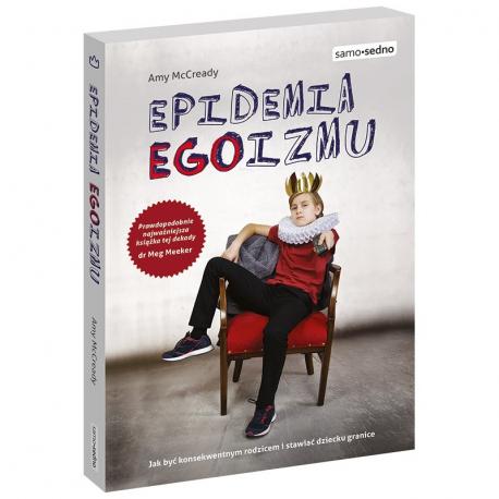 Epidemia EGOizmu. Jak być konsekwentnym rodzicem i stawiać dziecku granice?
