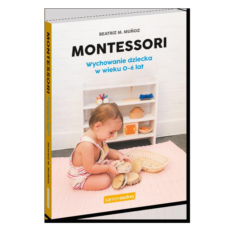 Montessori. Wychowanie dziecka w wieku 0-6 lat samosedno.com.pl Samo Sedno